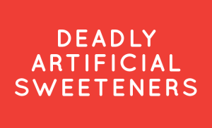 Deadly Artificial Sweeteners