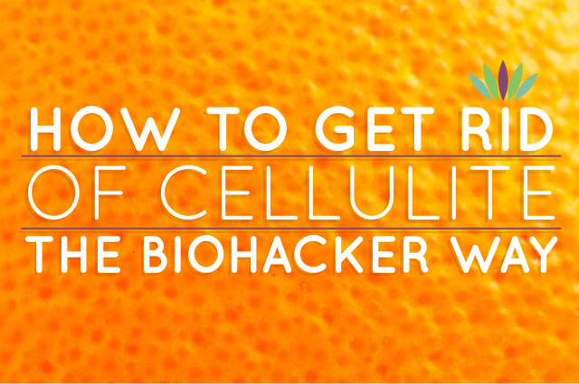 How-to-get-rid-of-Cellulite-the-biohacker-way